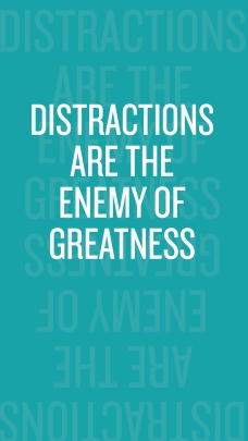 DistractionsAreTheEnemyOfGreatness_iPhone6
